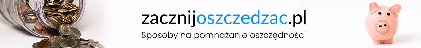 Zacznijoszczedzac.pl – banki, lokaty, zarabianie, oszczędzanie
